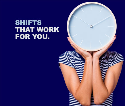 Shifts that work for you.